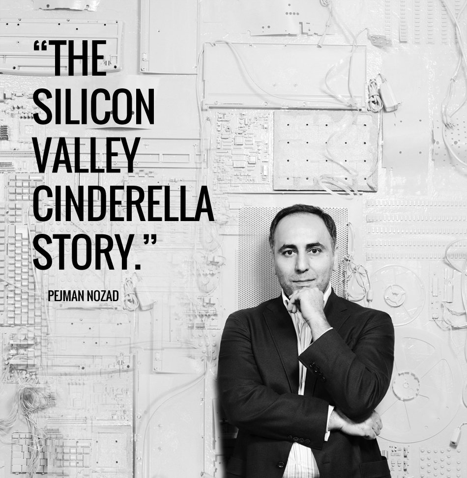 PEJMAN NOZAD SILICON VALLEY INVESTOR SUCCESS STORY