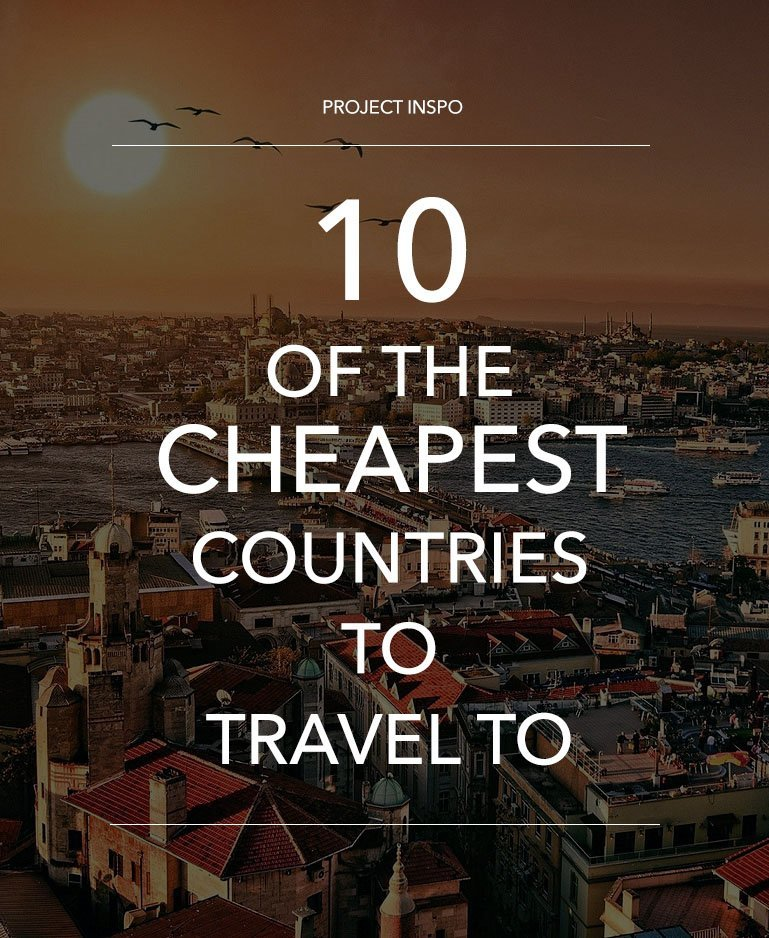 10 OF THE CHEAPEST COUNTRIES TO TRAVEL TO | @PROJECTINSPO