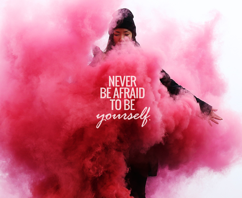 never be afraid to be yourself | inspiration | quote